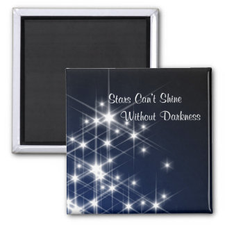 Stars Can't Shine Without Darkness Encouragement Magnet