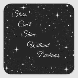 Stars Can't Shine Without Darkness Square Sticker