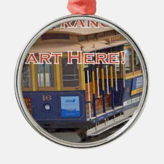 Start Here! San Francisco Cable Cars Trolley Cars Metal Ornament