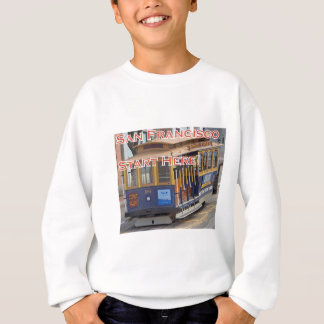 Start Here! San Francisco Cable Cars Trolley Cars Sweatshirt