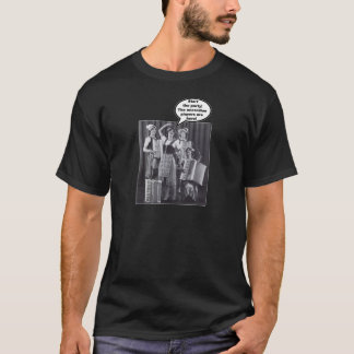 Start the party! The accordion players are here! T-Shirt