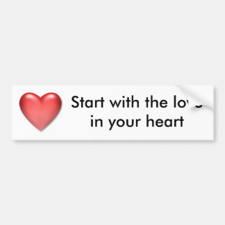 Start with the love in your heart bumper sticker