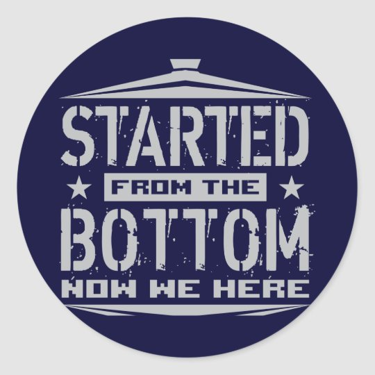 STARTED FROM THE BOTTOM CLASSIC ROUND STICKER