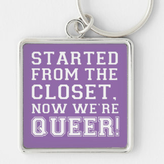 Started from the closet Now we're queer! Gay Pride Keychain