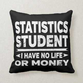 Statistics College Student No Life or Money Throw Pillow