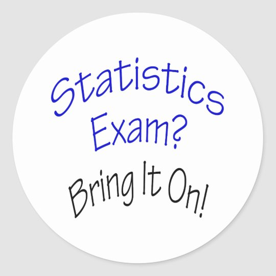 Statistics Exam Bring It On Classic Round Sticker