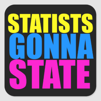 Statists Gonna State Sticker