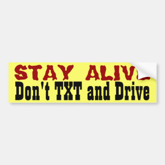 Stay Alive... Don't Txt and Drive Bumper Sticker