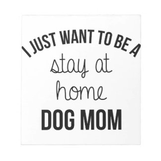Stay At Home Dog Mom Notepad