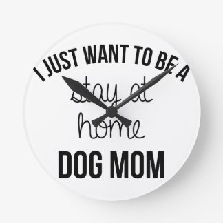 Stay At Home Dog Mom Round Clock