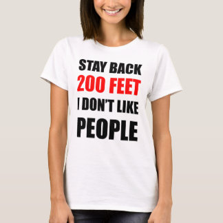 Stay Back 200 Feet: I Don't Like People T-Shirt