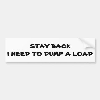 Stay Back I Need To Dump A Load Bumper Sticker