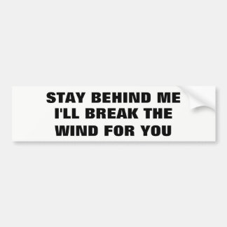 Stay Behind Me, I'll Break Wind For You Bumper Sticker