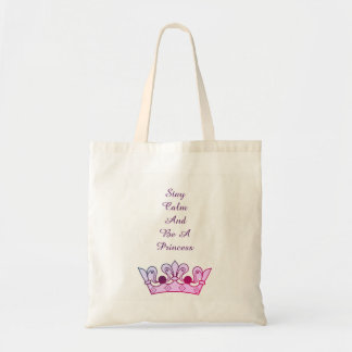 Stay Calm and Be A Princess Tote Bag
