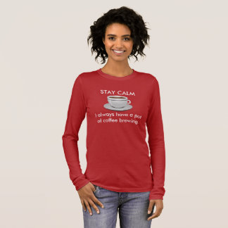 Stay Calm - Coffee Brewing  -- T-shirt