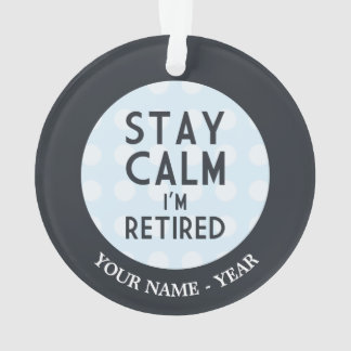 Stay Calm I'm Retired