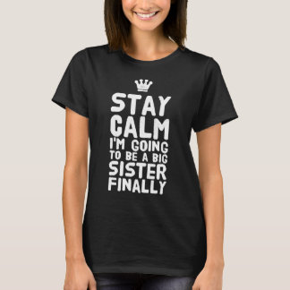 Stay calm I'm going to be a big sister finally T-Shirt