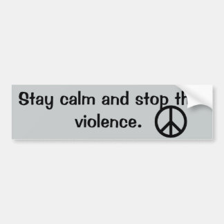 Stay Calm Stop the Violence Quote Bumper Sticker