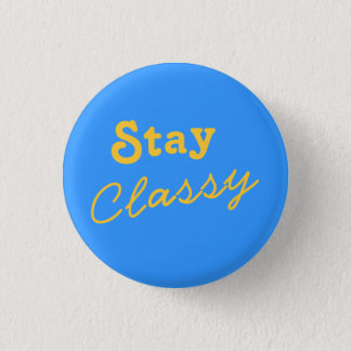 Stay Classy 1 Inch Round Button