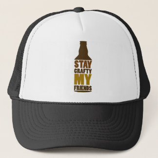 Stay Crafty My Friends, Design for Craft Beer love Trucker Hat