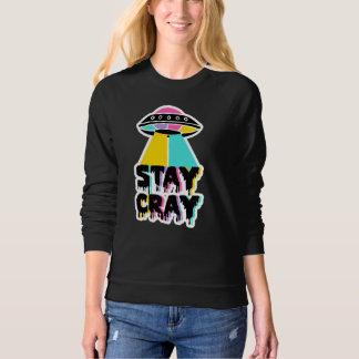 Stay Cray UFO Sweatshirt