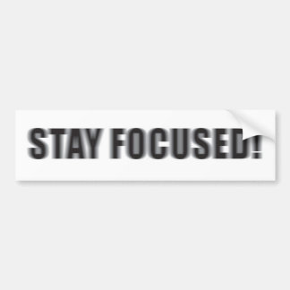 STAY FOCUSED! BUMPER STICKER