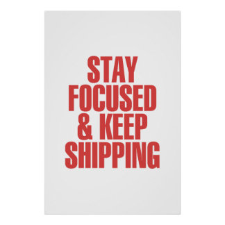 Stay Focused & Keep Shipping Poster