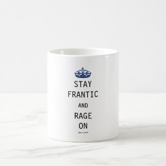 Stay Frantic and Rage On Coffee Mug