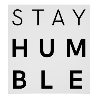 Stay Humble (Modern Font) Poster
