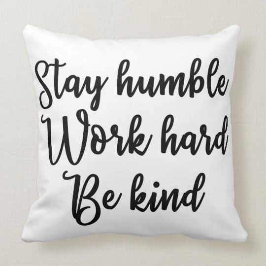 Stay humble Work hard Be Kind Pillow