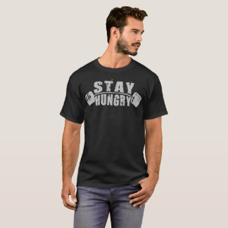 Stay Hungry - Bodybuilding Workout Motivational T-Shirt