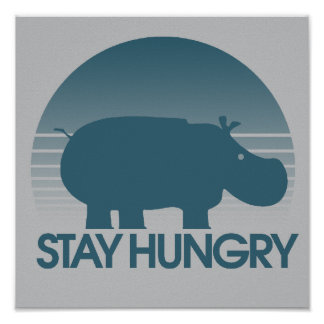 Stay Hungry Inspiration Poster
