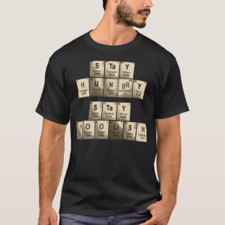 Stay hungry, stay foolish periodic table elements T-Shirt