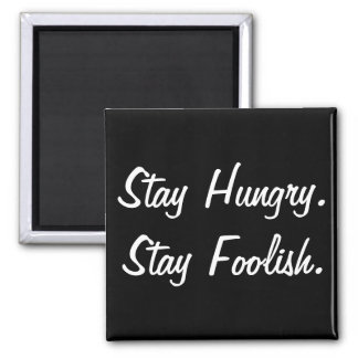 Stay Hungry Stay Foolish Square Magnet