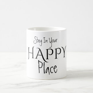 Stay In Your HAPPY Place Mug