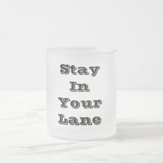 Stay In Your Lane Frosted Glass Coffee Mug