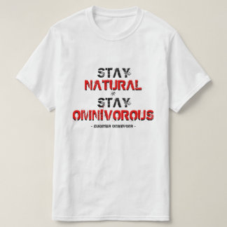 Stay natural, stay omnivorous! T-Shirt