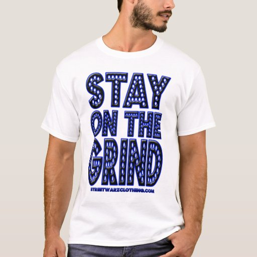 Stay on the Grind HIP HOP RAP MUSIC t shirt