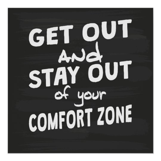 Stay Out Of Your Comfort Zone Poster