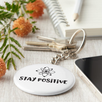 Stay Positive Funny Scientific Positivity Keychain