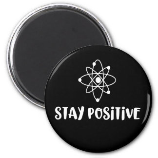 Stay Positive Funny Scientific Positivity Magnet