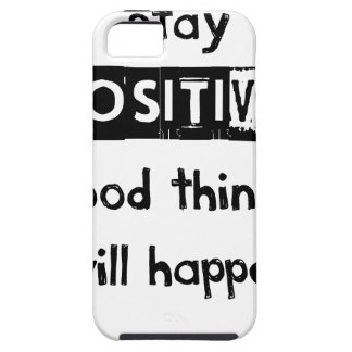stay positive good thing will happen case for the iPhone 5