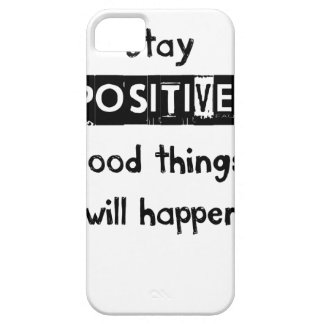stay positive good thing will happen iPhone 5 case