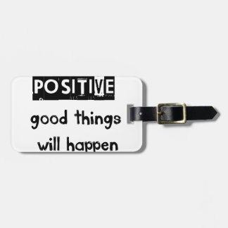 stay positive good thing will happen luggage tag