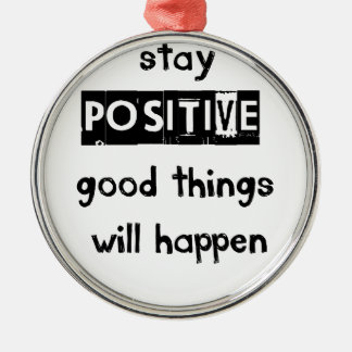 stay positive good thing will happen metal ornament