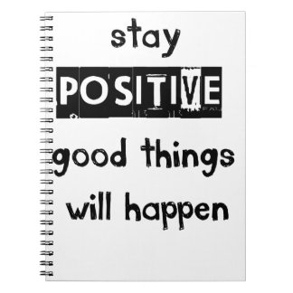 stay positive good thing will happen notebooks
