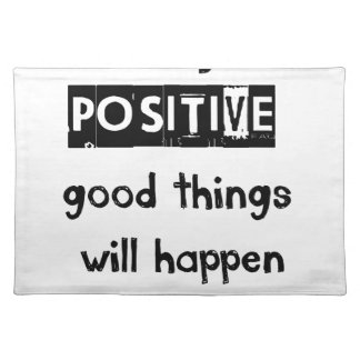 stay positive good thing will happen placemats