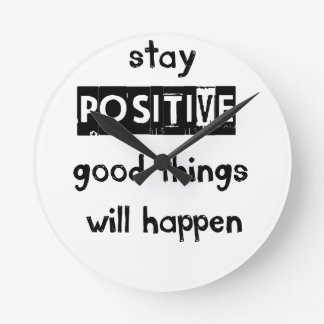 stay positive good thing will happen round clock
