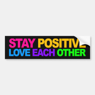 Stay Positive, Love Each Other Bumper Sticker