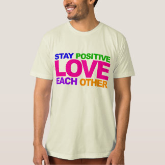 Stay Positive Love Each Other (soft, organic, USA) T-Shirt